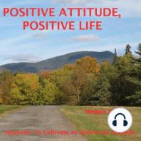 Positive Attitude, Positive Life