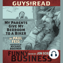 Guys Read: My Parents Give My Bedroom To a Biker: A Story from Guys Read: Funny Business