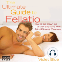 Ultimate Guide to Fellatio, The: 2nd Edition: How to Go Down on a Man and Give Him Mind-Blowing Pleasure