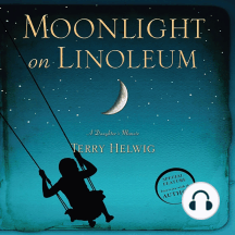 Moonlight On Linoleum: A Daughter's Memoir
