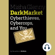 DarkMarket: Cyberthieves, Cybercops, and You