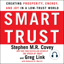 Smart Trust: Creating Posperity, Energy, and Joy in a Low-trust World