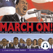 March On!: The Day the Day That My Brother Martin Changed the World