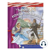 La bandera de estrellas centelleantes / The Star-Spangled Banner: la canción y la bandera de la Independencia