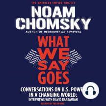What We Say Goes: Conversations on U.S. Power in a Changing World