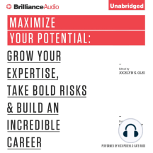 Maximize Your Potential: Grow Your Expertise, Take Bold Risks & Build an Incredible Career