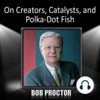 On Creators, Catalysts, and Polka-Dot Fish