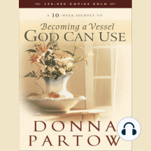 Becoming a Vessel God Can Use: A 10-week Journey