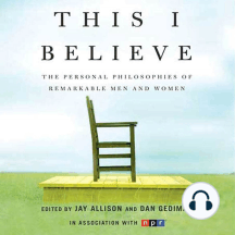 This I Believe: The Personal Philosophies of Remarkable Men and Women