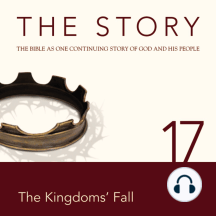 Story, NIV, The: Chapter 17 - The Kingdoms' Fall: The Bible as One Continuing Story of God and His People