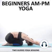 Beginners AM - PM Yoga