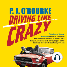 Driving Like Crazy: Thirty Years of Vehicular Hell-bending Celebrating America the Way It's Supposed to Be--With an Oil Well in Every Backyard, a Cadillac Escalade in Every Carport, and the Chairman of the Federal Reserve Mowing Our Lawn