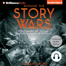 Winning the Story Wars: Why Those Who Tell - and Live - the Best Stories Will Rule the Future