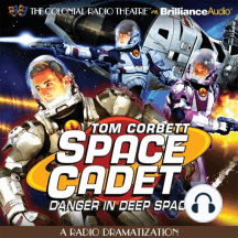 Tom Corbett Danger in Deep Space: A Radio Dramatization