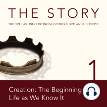 Story, NIV, The: Chapter 1 - Creation: The Beginning of Life as We Know It: The Bible as One Continuing Story of God and His People
