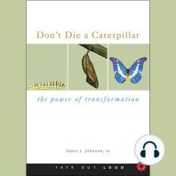 Don't Die a Caterpillar