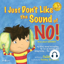 """I Just Don't Like the Sound of No!: My Story About Accepting 'no"""" for an Answer and Disagreeing the Right Way!"""