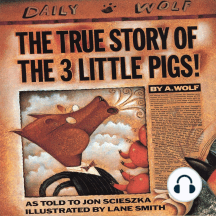 The True Story Of the Three Little Pigs: By A.Wolf