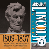 Abraham Lincoln: A Life 1809-1837: Lincoln's Frontier Background Shapes the Future President
