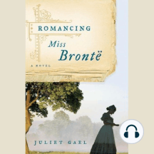 Romancing Miss Brontë: A Novel