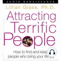 Attracting Terrific People: How to Find - and Keep - the People Who Bring Your Life Joy