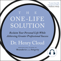 The One-Life Solution: Reclaim Your Personal Life While Achieving Greater Personal Success
