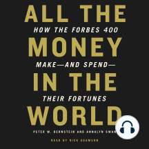 All the Money in the World: How the Forbes 400 Make--and Spend--Their Fortunes