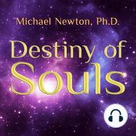 Destiny of Souls by Michael Newton, Ph D and Peter Berkrot