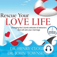 Rescue Your Love Life: Changing Those Dumb Attitudes & Behaviors That Will Sink Your Marriage