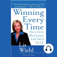 Winning Every Time: How to Use the Skills of a Lawyer in the Trials of Life