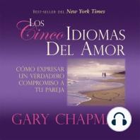 Los Cincos Idiomas del Amor: Como Expresar Un Verdadero Compromiso a Tu Pareja