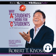 """Why """"A"""" Students Work for """"C"""" Students and """"B"""" Students Work for the Government: Rich Dad's Guide to Financial Education for Parents"""