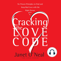 Cracking the Love Code: Six Proven Principles to Find and Keep Real Love with the Right Person