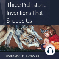Three Prehistoric Inventions That Shaped Us