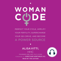 WomanCode: Perfect Your Cycle, Amplify Your Fertility, Supercharge Your Sex Drive, and Become a Power Source