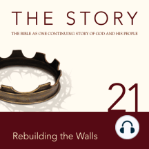 Story, NIV, The: Chapter 21 - Rebuilding the Walls: The Bible as One Continuing Story of God and His People