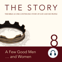 Story, NIV, The: Chapter 8 - A Few Good Men . . . and Women: The Bible as One Continuing Story of God and His People