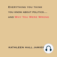 Everything You Think You Know About Politics...and Why You Were Wrong