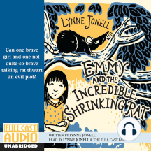 Emmy and the Incredible Shrinking Rat: Can One Brave Girl and One Not-so-Brave Taking Rat Thwart an Evil Plot?