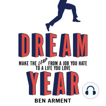 Dream Year: Make the Leap from a Job You Hate to a Life You Love