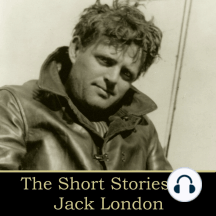 Jack London: The Short Stories: The Law of Life; The White Silence; In a Far Country; An Odyssey of the North