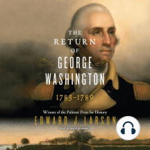 The Return of George Washington: George Washington's Ascent to the Presidency