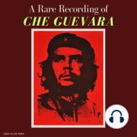 A Rare Recording of Che Guevara