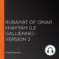 Rubáiyát of Omar Khayyám (Le Gallienne) - Version 2