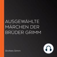 Ausgewählte Märchen der Brüder Grimm