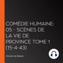 Comédie Humaine: 05 - Scènes de la vie de province tome 1 (15-4-43)