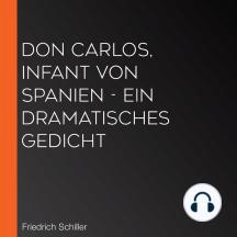 Don Carlos, Infant von Spanien - Ein dramatisches Gedicht