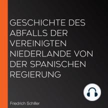 Geschichte des Abfalls der vereinigten Niederlande von der spanischen Regierung