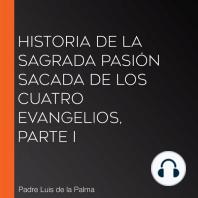 Historia de la Sagrada Pasión sacada de los cuatro evangelios, Parte I