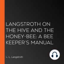 Langstroth on the Hive and the Honey-Bee: A Bee Keeper's Manual